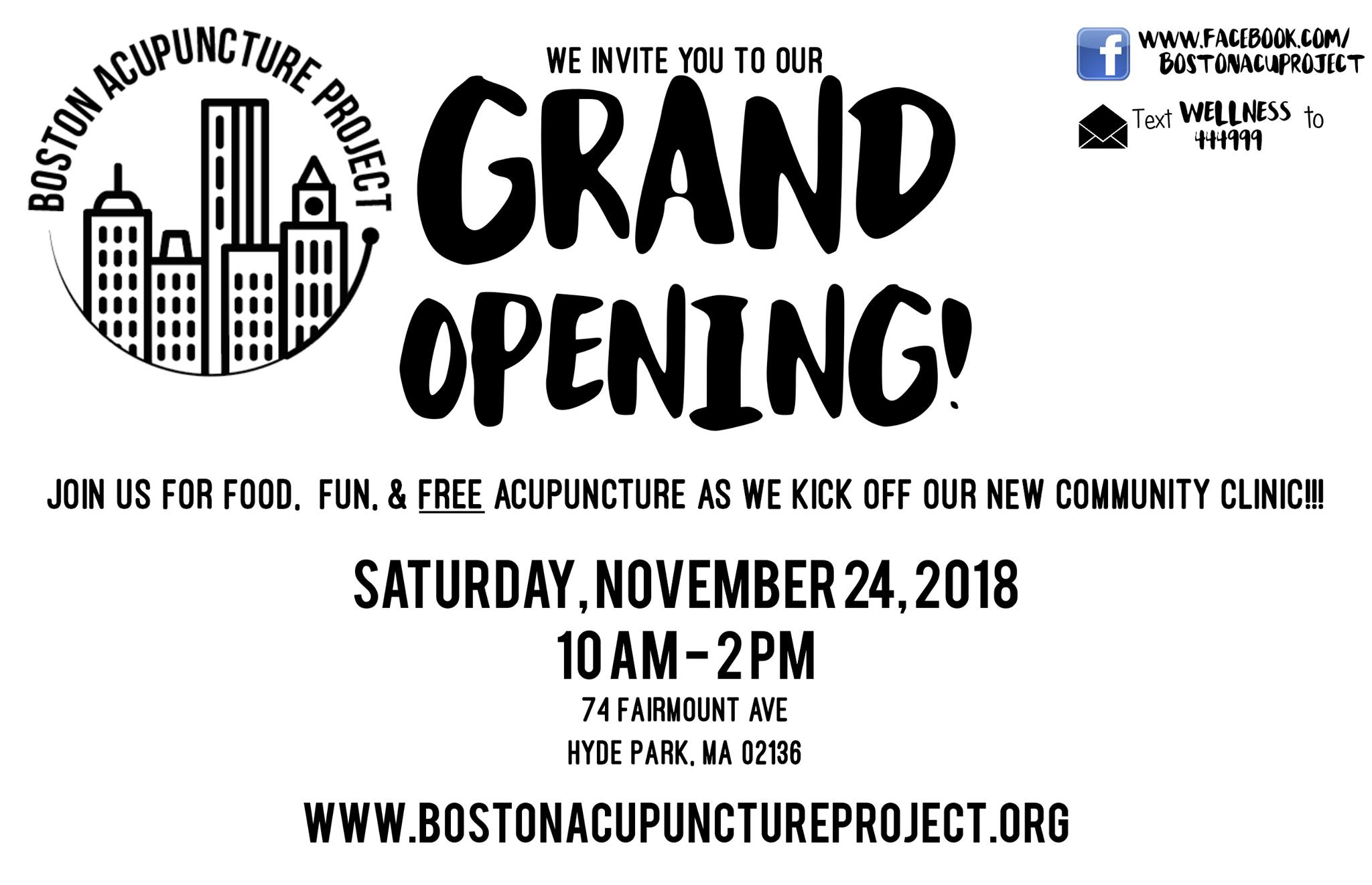 Boston Acupuncture Project - we invite you to our Grand Opening! Join us for food, fun, and FREE acupuncture as we kick off our new community clinic!!! Saturday, November 24, 2018 from 10am-2pm at 74 Fairmount Ave, Hyde Park, MA 02136. www.bostonacupunctureproject.org or facebook.com/bostonacuproject or text WELLNESS to 444999