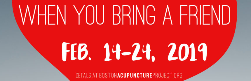 large heart over happy people with text: 2-for-1 special when you bring a friend Feb. 14-24, 2019. More details at bostonacupunctureproject.org
